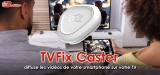 TVFix Caster, la révolution big screen